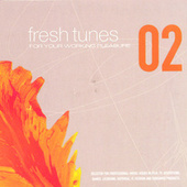 Play & Download Fresh Tunes 02: For Your Working Pleasure by Various Artists | Napster
