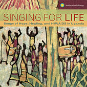 Play & Download Singing for Life: Songs of Hope, Healing, and HIV/AIDS in Uganda by Various Artists | Napster