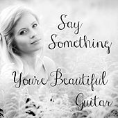 Play & Download Say Something: You're Beautiful Guitar by The O'Neill Brothers Group | Napster