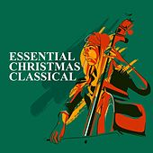 Play & Download Essential Christmas Classical by Various Artists | Napster