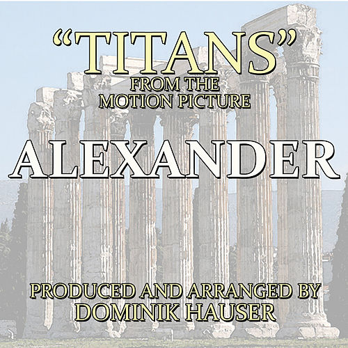 Play & Download Titans (From 'Alexander') by Dominik Hauser | Napster