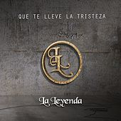 Play & Download Que Te Lleve la Tristeza - Single by La Leyenda | Napster