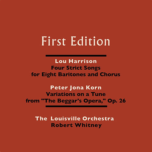 Play & Download Lou Harrison: Four Strict Songs for Eight Baritones and Orchestra - Peter Jona Korn: Variations On a Tune From 'The Beggar's Opera,' Op. 26 by Robert Whitney | Napster