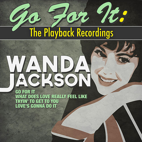 Play & Download Go for It: The Playback Recordings by Wanda Jackson | Napster