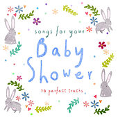 Songs for Your Baby Shower (30 Perfect Tracks) by Various Artists