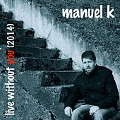 Play & Download Live Without You (2014) by Manuel K | Napster
