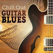 Play & Download Chill Out Guitar Blues by Various Artists | Napster