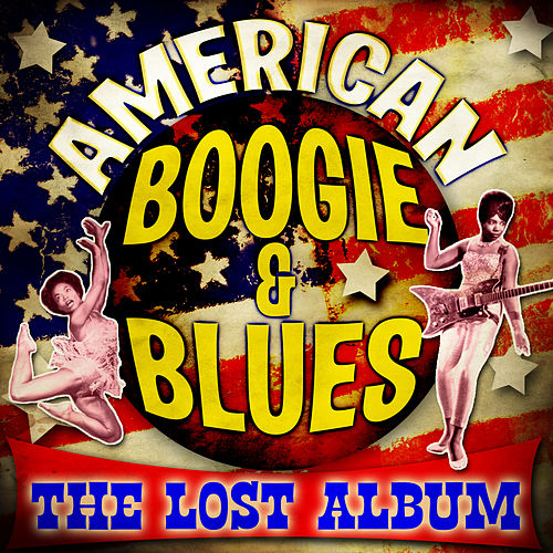 Play & Download American Boogie & Blues - The Lost Album by Various Artists | Napster