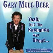 Yeah, But The Response Was Great by Gary Mule Deer