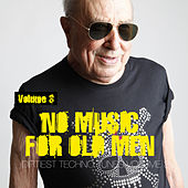 Play & Download No Music For Old Men, Vol. 3 - Dirtiest Techno Tunes by Various Artists | Napster