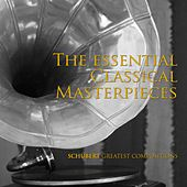 Play & Download The Essential Classical Masterpieces, Schubert Greatest Compositions by Various Artists | Napster