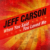 When You Said You Loved Me (Single) by Jeff Carson