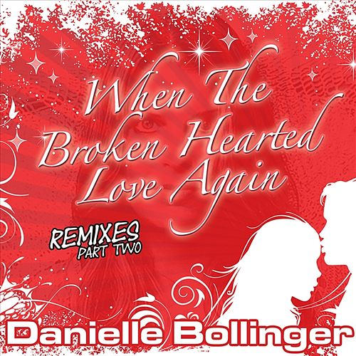 'When The Broken Hearted Love Again' (Remixes Pt. 2) by Danielle Bollinger