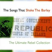 The Songs That Shake The Barley - The Ultimate Rebel Collection by Various Artists