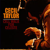Play & Download Cell Walk For Celeste by Cecil Taylor | Napster