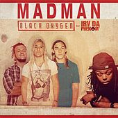 Play & Download Madman (feat. Irv da Phenom) by Black Oxygen | Napster