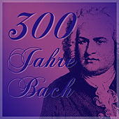 300 Jahre BACH by Various Artists