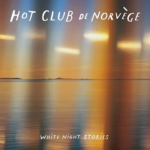 Play & Download White Night Stories by Hot Club De Norvège | Napster