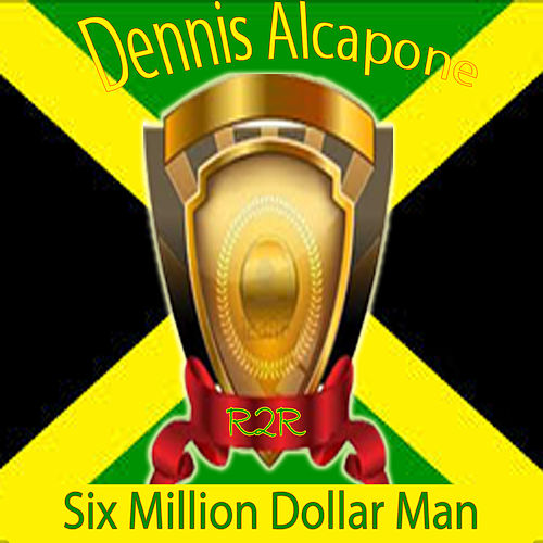 Six Million Dollar Man by Dennis Alcapone