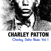 Charley, Delta Blues, Vol. 1 by Charley Patton