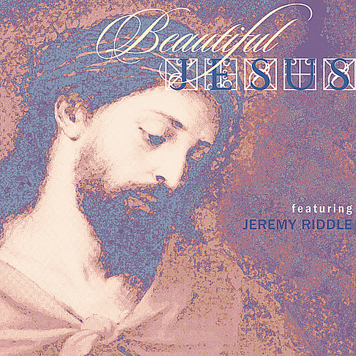 Beautiful Jesus by Jeremy Riddle