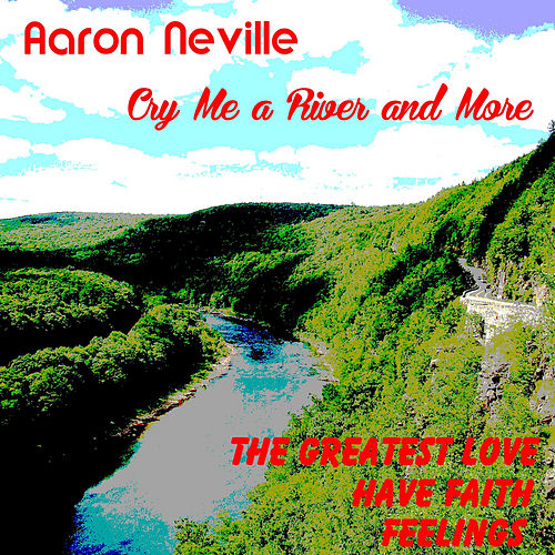 Cry Me a River and More by Aaron Neville