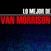 Play & Download Lo Mejor de Van Morrison by Van Morrison | Napster