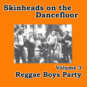 Play & Download Skinheads on the Dancefloor Vol. 3 - Reggae Boys Party by Various Artists | Napster