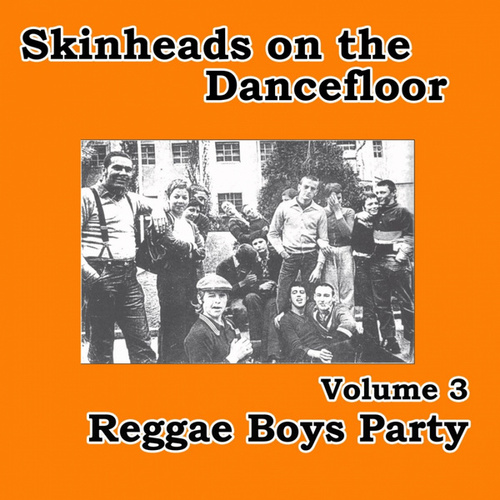 Skinheads on the Dancefloor Vol. 3 - Reggae Boys Party by Various Artists