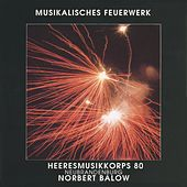 Play & Download Musikalisches Feuerwerk by Heeresmusikkorps 80 | Napster