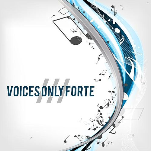 Play & Download Voices Only Forte III (A Cappella) by Various Artists | Napster