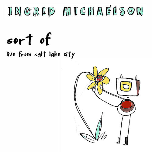 Play & Download Sort of (Live from Salt Lake City) by Ingrid Michaelson | Napster