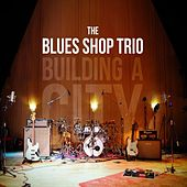 Play & Download Building a City by The Blues Shop Trio | Napster