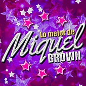 Play & Download Lo Mejor de Miquel Brown by Miquel Brown | Napster
