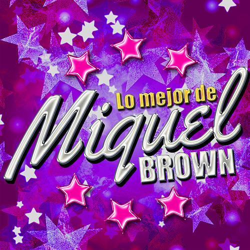 Lo Mejor de Miquel Brown by Miquel Brown