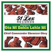 51 Lex Presents Ota Mi Dehin Lehin Mi by Chief Commander Ebenezer Obey