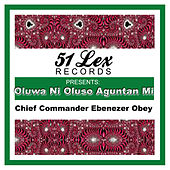 51 Lex Presents Oluwa Ni Oluso Aguntan Mi by Chief Commander Ebenezer Obey