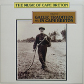 Play & Download The Music of Cape Breton - Volume 1 - Gaelic Tradition in Cape Breton by Various Artists | Napster