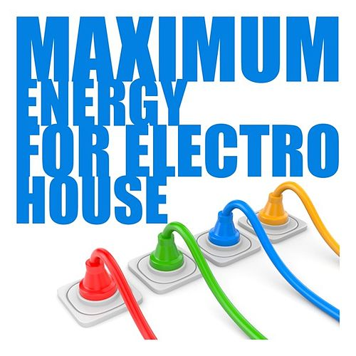 Maximum Energy for Electro House by Various Artists
