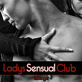 Play & Download Ladies Club Lounge, Vol. Sensual by Various Artists | Napster