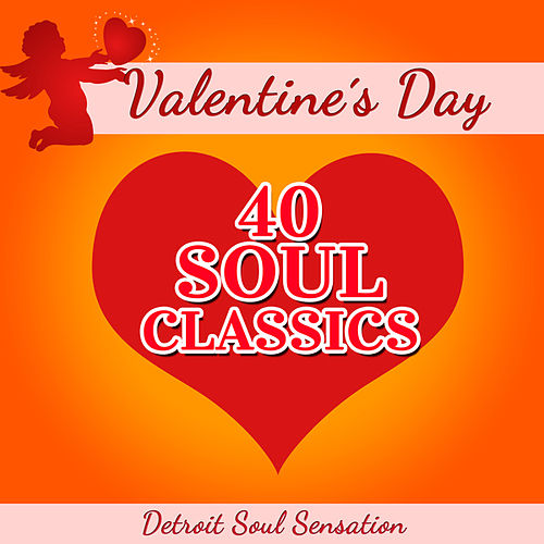 Valentine's Day - 40 Soul Classics by Detroit Soul Sensation
