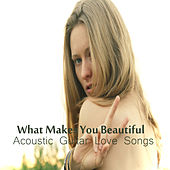 Play & Download What Makes You Beautiful: Acoustic Guitar Love Songs by The O'Neill Brothers Group | Napster
