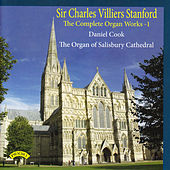 Play & Download The Complete Organ Works of Charles Villiers Stanford, Vol. 1: The Organ of Salisbury Cathedral by Daniel Cook | Napster
