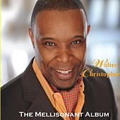 Play & Download The Mellisonant Album by Walter Christopher | Napster