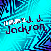 Play & Download Lo Mejor de J. J. Jackson by J. J. Jackson | Napster
