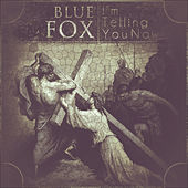 Play & Download I'm Telling You Now by Blue Fox | Napster