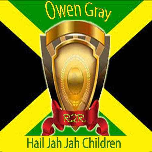 Hail Jah Jah Children by Owen Gray