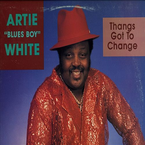 Play & Download Thangs Got To Change by Artie White | Napster