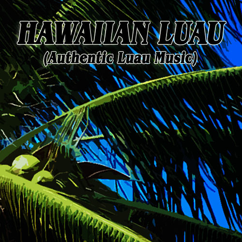Play & Download Hawaiian Luau (Authentic Luau Music) by Hits Unlimited | Napster