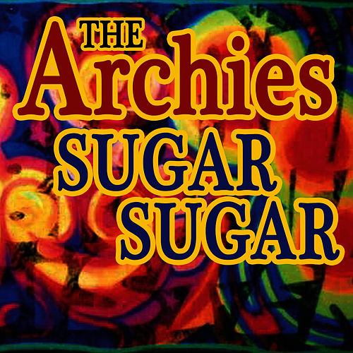 Play & Download Sugar, Sugar by The Archies | Napster